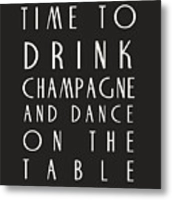 Time To Drink Champagne Metal Print