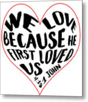 He First Loved Us Metal Print by Judy Hall-Folde