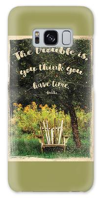 The Trouble Is You Think You Have Time Buddha Quote Galaxy Case