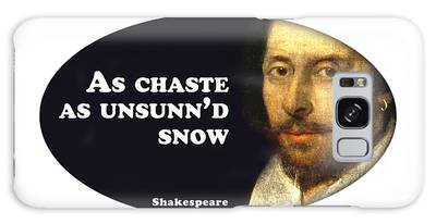 As Chaste As Unsunn'd Snow #shakespeare #shakespearequote Galaxy Case