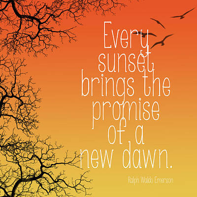 Every Sunset Brings The Promise Of A New Dawn Posters