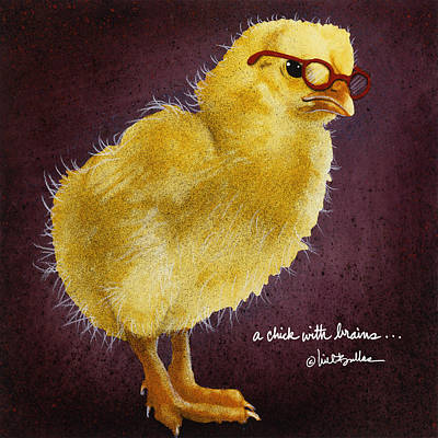 A Chick With Brains... Poster by Will Bullas