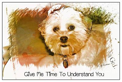 Poster featuring the digital art Give Me Time To Understand You by Kathy Tarochione