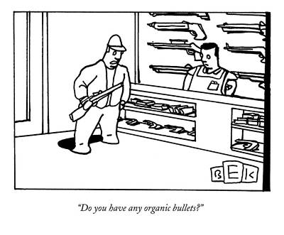 Do You Have Any Organic Bullets? Poster by Bruce Eric Kaplan