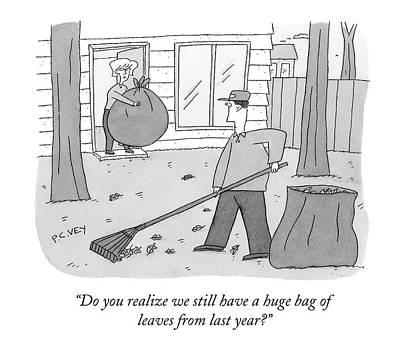 Do You Realize We Still Have A Huge Bag Of Leaves Poster by Peter C. Vey