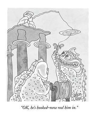 Ok, He's Hooked - Now Reel Him In Poster by Gahan Wilson
