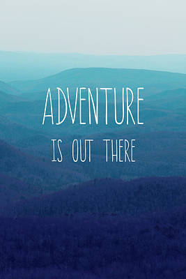 Adventure Is Out There Poster by Kim Fearheiley