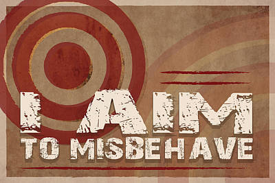 Aim To Misbehave Poster by Catherine Black