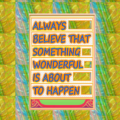 Always Believe That Something Wonderful  Is About To Happen Background Designs  And Color Tones N Co Poster