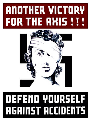 Another Victory For The Axis Defend Yourself Against Accidents Poster by War Is Hell Store