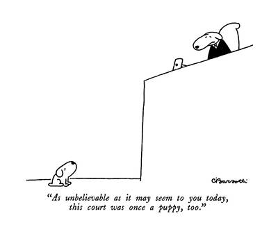 As Unbelievable As It May Seem To You Today Poster by Charles Barsotti