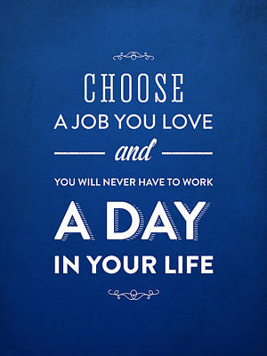 Choose A Job You Love Poster by Aged Pixel