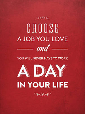 Choose A Job You Love - Red Poster by Aged Pixel