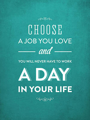 Choose A Job You Love - Turquoise Poster by Aged Pixel
