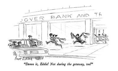 Damn It, Eddie!  Not During The Getaway, Too! Poster by Mort Gerberg