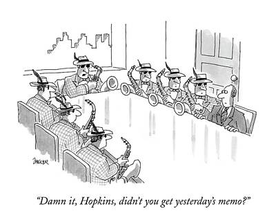 Damn It, Hopkins, Didn't You Get Yesterday's Memo? Poster by Jack Ziegler