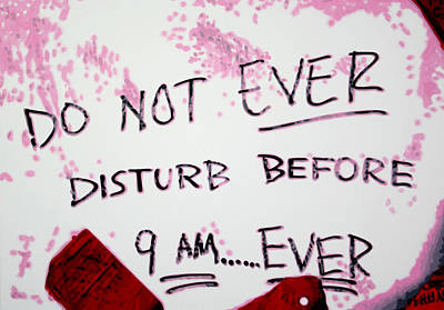 Do Not Ever Disturb Before 9am Ever Poster by Luis Ludzska