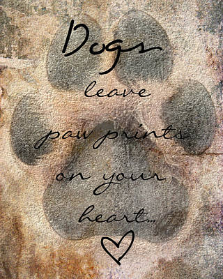 Dogs Leave Paw Prints On Your Heart Poster by Brook Burling