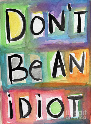 Don't Be An Idiot Poster by Linda Woods