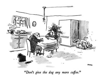 Don't Give The Dog Any More Coffee Poster by George Booth