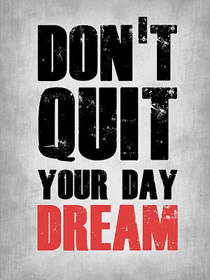 Don't Quit Your Day Dream 1 Poster by Naxart Studio
