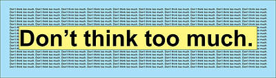 Don't Think Too Much Poster by Lynn Beldner