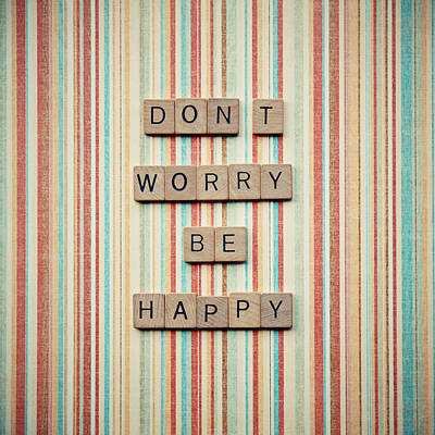 Don't Worry Be Happy Poster by Nastasia Cook