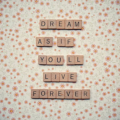 Dream As If You'll Live Forever Poster by Nastasia Cook