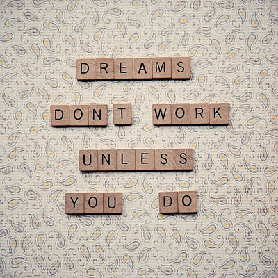 Dreams Don't Work Unless You Do Poster by Nastasia Cook