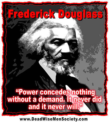 Frederick Douglas On Power And Demands Poster by K Scott Teeters