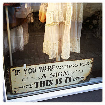 Funny Quote - If You Were Waiting For A Sign This Is It Poster