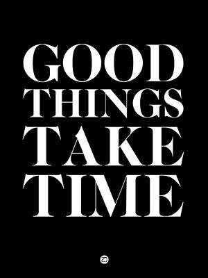 Good Things Take Time 1 Poster by Naxart Studio