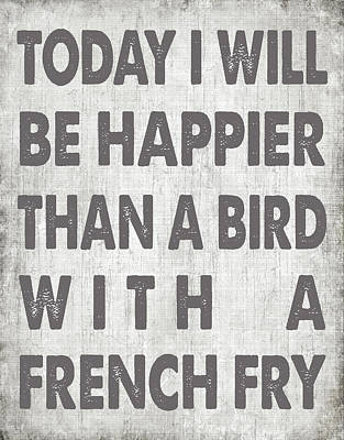 Happier Than A Bird With A French Fry Poster by Jaime Friedman