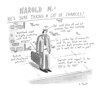 Harold M.:  He's Sure Taking A Lot Of Chances! Poster by Roz Chast