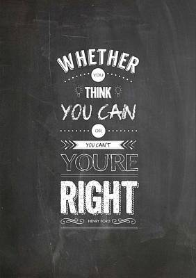 Whether You Think You Can Or You Can Not You Are Right. - Henry Ford Inspirational Quotes Poster Poster by Lab No 4 - The Quotography Department