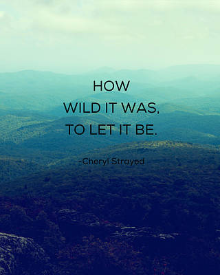 How Wild It Was To Let It Be Poster by Kim Fearheiley