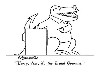 Hurry, Dear, It's The Brutal Gourmet Poster by Charles Barsotti