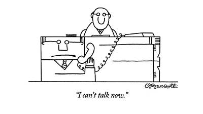 I Can't Talk Now Poster by Charles Barsotti