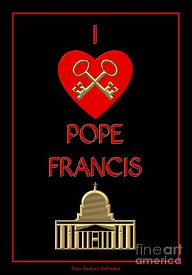 Poster featuring the digital art I Love Pope Francis by Rose Santuci-Sofranko