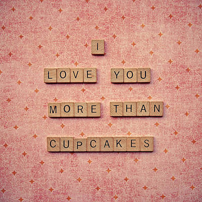 I Love You More Than Cupcakes Poster by Nastasia Cook