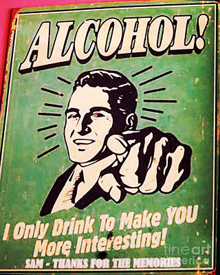 I Only Drink To Make You More Interesting  Poster