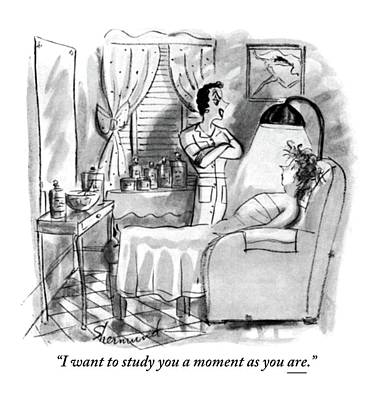 I Want To Study You A Moment As You Are Poster by Barbara Shermund