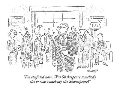I'm Confused Now. Was Shakespeare Somebody Else Poster by Robert Mankoff