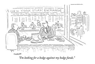 I'm Looking For A Hedge Against My Hedge Funds Poster by Robert Mankoff