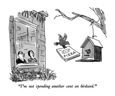 I'm Not Spending Another Cent On Birdseed Poster by James Stevenson