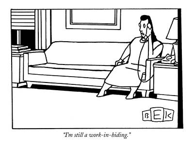 I'm Still A Work-in-hiding Poster by Bruce Eric Kapla