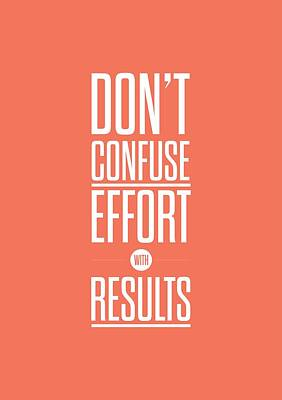 Dont Confuse Effort With Results Inspirational Quotes Poster Poster by Lab No 4 - The Quotography Department