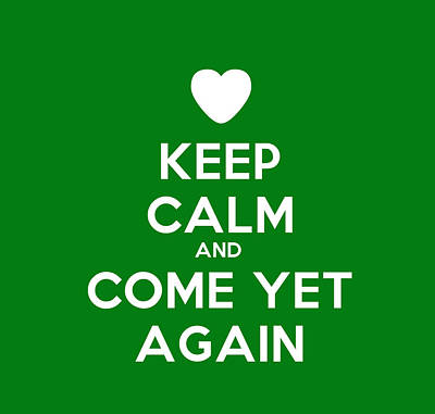 Keep Calm And Come Yet Again Poster