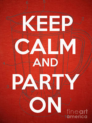 Keep Calm And Party On Poster by Edward Fielding