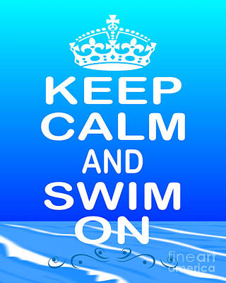 Keep Calm And Swim On Poster by Daryl Macintyre
